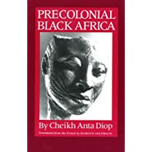 Precolonial Black Africa: A Comparative Study of the Political and Social Systems of Europe and Black Africa, from Antiquity to the Formation of Modern States