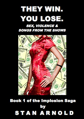 They Win. You Lose.: Sex, Violence & Songs from the Shows (The Implosion Saga (Book 1)) (English Edition)