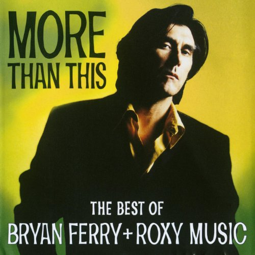 More Than This: The Best Of Bryan Ferry & Roxy Music (The Best Of Bryan Ferry And Roxy Music)