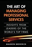 img - for The Art of Managing Professional Services: Insights from Leaders of the World's Top Firms (paperback) by Broderick, Maureen 1st edition (2010) Paperback book / textbook / text book