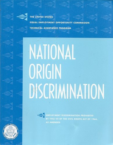 National origin discrimination : employment discrimination prohibited by Title VII of the Civil Rights Act of 1964
