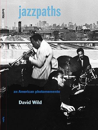 Jazzpaths: An American Photomemento David Wild