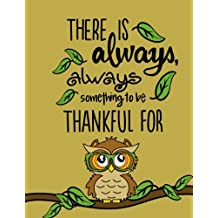 There Is Always Something...(Gratitude Journal For Kids): Kids Gratitude Journal/Book; Cute Owl Journal with Daily Prompts for Writing, Journaling & Doodle Pages