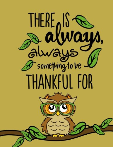 There Is Always Something...(Gratitude Journal For Kids): Kids Gratitude Journal/Book; Cute Owl Journal with Daily Prompts for Writing, Journaling & Doodle Pages (Kids Gratitude Journals) (Volume 3)