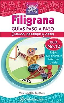 Guía No.12 - Tarjeta Día del Padre - Niño con triciclo (Filigrana Guías Paso a Paso) (Spanish Edition) by [Calle Castiblanco, Vilma Isabel]