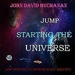 Jump Starting the Universe | John David Buchanan