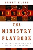 img - for The Ministry Playbook: Strategic Planning for Effective Churches by Henry Klopp (2002-10-01) book / textbook / text book