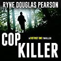 Cop Killer: A District One Thriller Audiobook by Ryne Douglas Pearson Narrated by Charles Hinckley