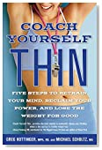 Coach Yourself Thin:Five Steps to Retrain Your Mind, Reclaim Your Power, and Lose the Weight for Good