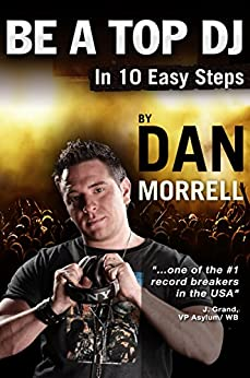 Be A Top DJ: In 10 Easy Steps by [Morrell, Dan]