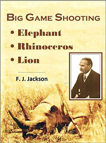 Big Game Shooting:  Elephant, Rhinoceros & Lion (1901)