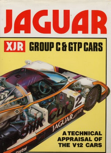 Jaguar XJR: Group C & GTP cars : a technical appraisal of the V12 cars (A Foulis motoring book)