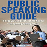 Public Speaking Guide: How to Overcome Your Fear and Anxiety from Public Speaking | How To eBooks