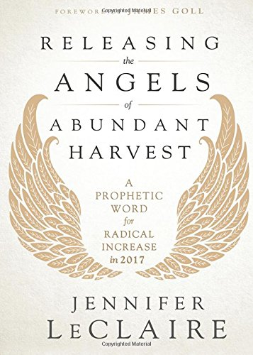 Download Releasing the Angels of Abundant Harvest: A Prophetic Word for Radical Increase in 2017 pdf