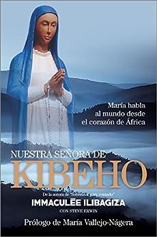 Nuestra Señora de Kibeho: María habla al mundo desde el corazón de África (Spanish Edition)