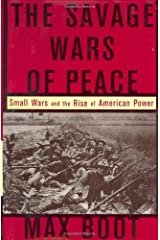 By Max Boot - The Savage Wars Of Peace: Small Wars And The Rise Of American Pow (2002-05-02) [Hardcover] Hardcover