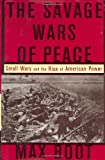 img - for By Max Boot - The Savage Wars Of Peace: Small Wars And The Rise Of American Pow (2002-05-02) [Hardcover] book / textbook / text book