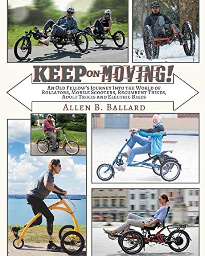 (Keep on Moving!: An Old Fellow's Journey into the World of Rollators, Mobile Scooters, Recumbent Trikes, Adult Trikes and Electric Bikes)