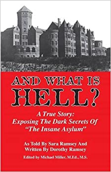 And What is Hell?: A True Story -- The Dark Secrets of