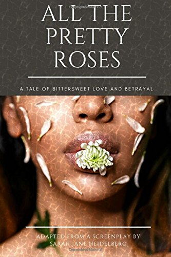 Read Online All The Pretty Roses: A Tale of Bittersweet Love and Betrayal PDF