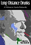 Image of Long Distance Drunks: A Tribute to Charles Bukowski