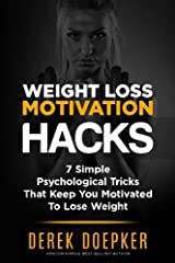 Weight Loss Motivation Hacks: 7 Psychological Tricks That Keep You Motivated To Lose Weight Paperback