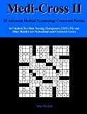 Medi-Cross II: 50 Advanced Medical Terminology Crossword Puzzles for Medical, Pre-Med, Nursing, Chiropractic, Emts, Pts and Other Health Care Professionals and Crossword Lovers