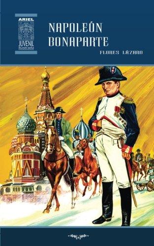 Napoleón Bonaparte: Volume 35 (Ariel Juvenil Ilustrada) Tapa blanda – 11 sep 2017 Flores Lázaro Rafael Díaz Ycaza Nelson Jácome Publicaciones Ariel
