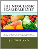 The NeoClassic Scarsdale Diet, J. Sutherland, 1463647131