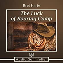 The Luck of Roaring Camp Audiobook by Bret Harte Narrated by Larry G. Jones