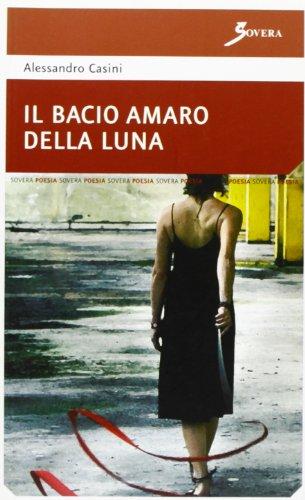 Il bacio amaro della luna Alessandro Casini