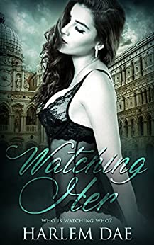 Watching Her: A Gripping Thriller with a Shocking Twist by [Dae, Harlem]