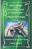 Geek s Guide to the Wizarding World of Harry Potter at Universal Orlando, 2019 Edition: An Unofficial Guide for Muggles and Wizards