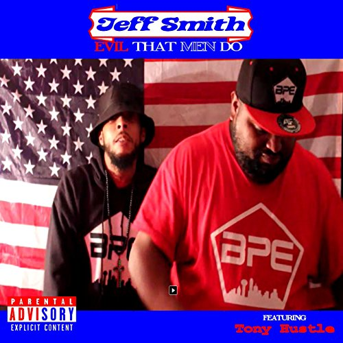 Evil That Men Do (feat. Tony Hustle) [Explicit] - Smith Hustle Audio