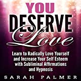 #3: You Deserve Love: Learn to Radically Love Yourself and Increase Your Self Esteem with Subliminal Affirmations and Hypnosis