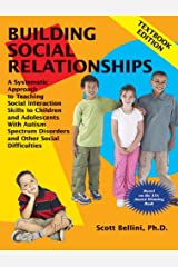 Building Social Relationships: A Systematic Approach to Teaching Social Interaction Skills to Children and Adolescents With Autism Spectrum Disorders and Other Social Difficulties Kindle Edition