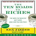 The Ten Roads to Riches Audiobook by Ken Fisher Narrated by Ken Fisher, J. S. Gilbert