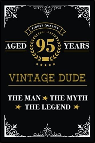 Aged 95 Years Vintage Dude The Man Myth Legend Lined Journal With Inspiration Quotes For Mens 95th Birthday Gift Funny Happy Book