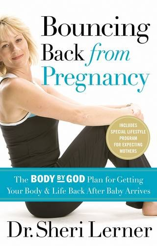 Bouncing Back from Pregnancy: The Body by God Plan for Getting Your Body and Life Back After Baby Arrives pdf
