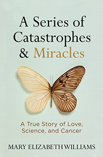 A Series of Catastrophes and Miracles: A True Story of Love, Science, and Cancer Pdf