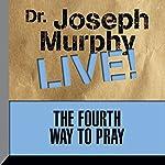 The Fourth Way to Pray: Dr. Joseph Murphy LIVE! | Dr. Joseph Murphy