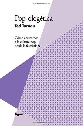 Pop-ologética: Cómo acercarnos a la cultura pop desde la fe cristiana (Spanish Edition)