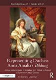 Representing Duchess Anna Amalia's Bildung: A Visual Metamorphosis in Portraiture from Political to Personal in Eighteenth-Century Germany (Routledge Research in Gender and Art)
