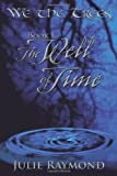 We the Trees Book I the Well of Time, Julie Raymond, 1452098247