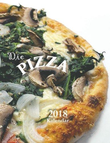 Die Pizza 2018 Kalendar (Ausgabe Deutschland) (German Edition)