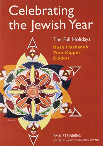 Celebrating the Jewish Year: The Fall Holidays: Rosh Hashanah, Yom Kippur, Sukkot
