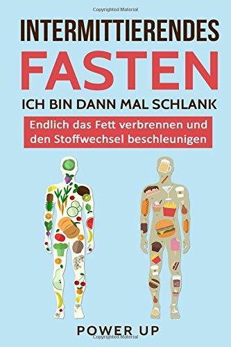 Read Online Intermittierendes Fasten: Ich bin dann mal schlank: Endlich das Fett verbrennen und den Stoffwechsel beschleunigen (Intervallfasten, 5 2 Diät, 16 8 ... Fett verbrennen) (Volume 1) (German Edition) pdf