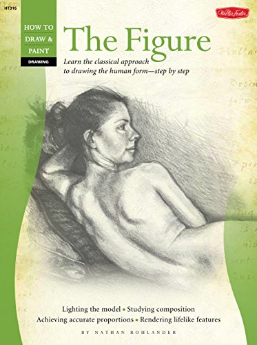 Drawing: The Figure: Learn the classical approach to drawing the human form-step by step (How to Draw & Paint)