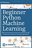 Beginner Python Machine Learning: Handbook for Machine Learning Applications