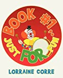 Book #1, Just for Fun, Lorraine Corre, 144012812X